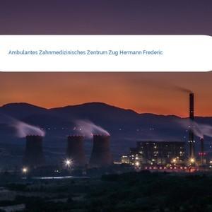 Bild Ambulantes Zahnmedizinisches Zentrum Zug Hermann Frederic mittel